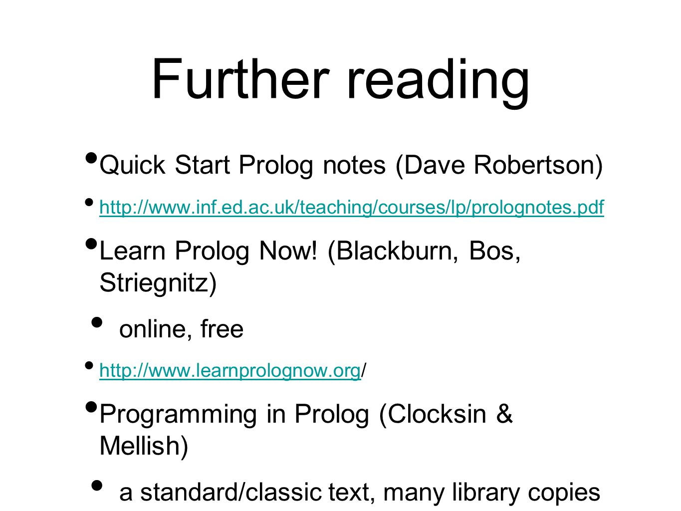 Further reading Quick Start Prolog notes (Dave Robertson)