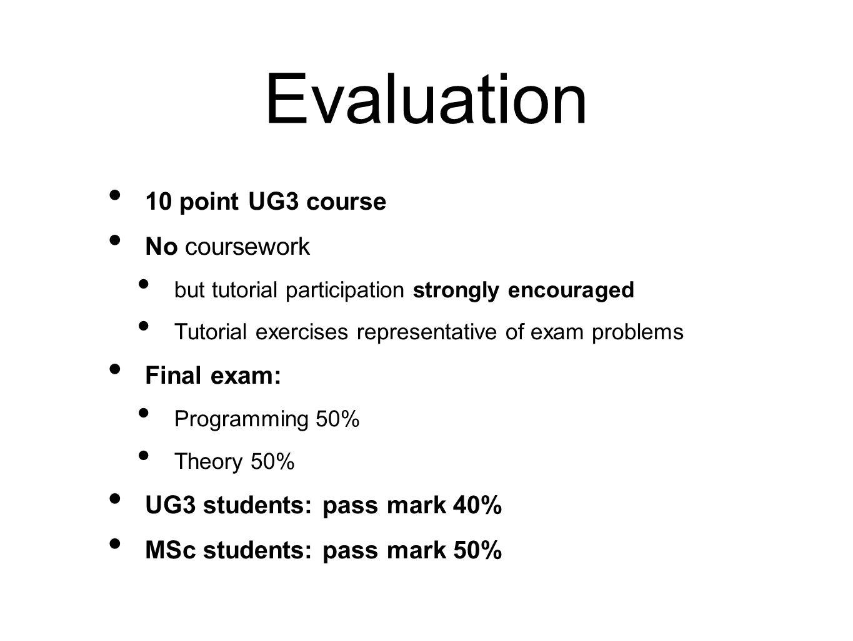 Evaluation 10 point UG3 course No coursework Final exam: