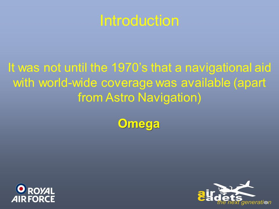 Introduction It was not until the 1970's that a navigational aid with world-wide coverage was available (apart from Astro Navigation)