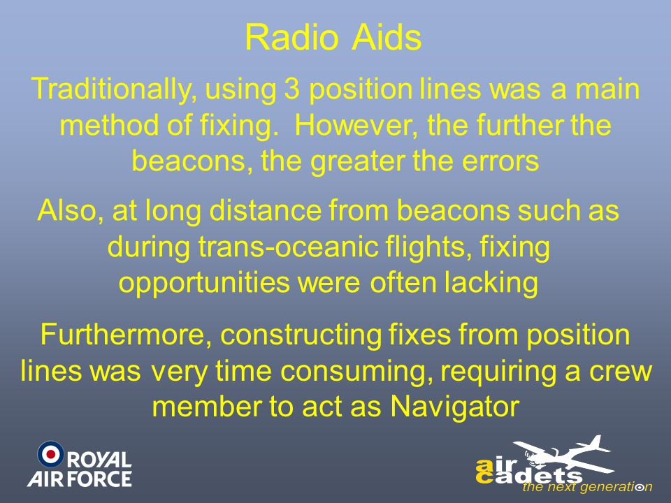 Radio Aids Traditionally, using 3 position lines was a main method of fixing. However, the further the beacons, the greater the errors.