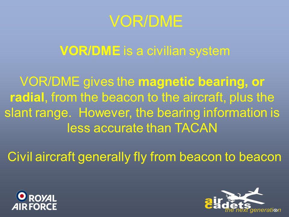 VOR/DME VOR/DME is a civilian system