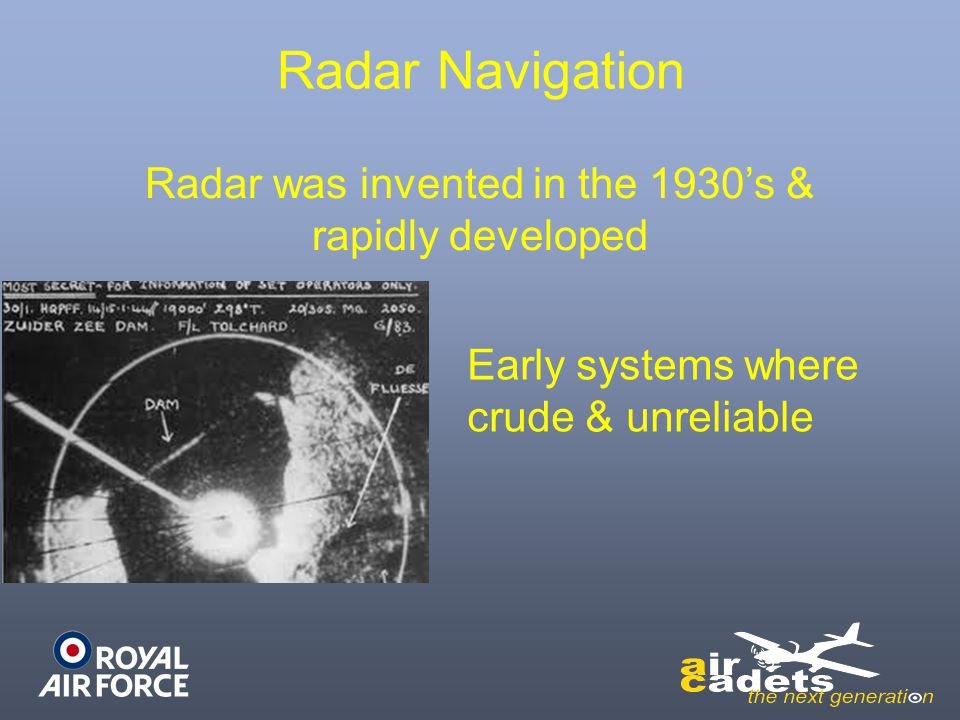 Radar was invented in the 1930's & rapidly developed