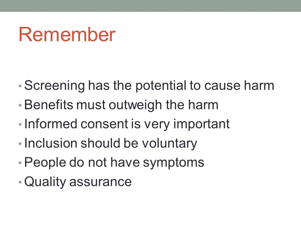 Remember Screening has the potential to cause harm