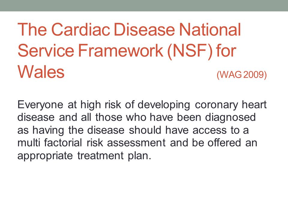 The Cardiac Disease National Service Framework (NSF) for Wales (WAG 2009)