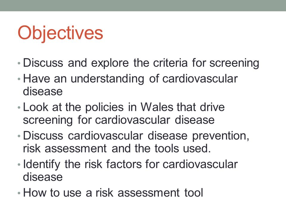 Objectives Discuss and explore the criteria for screening