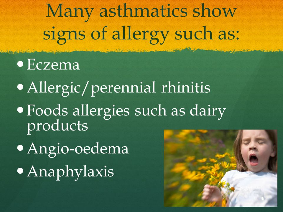 Many asthmatics show signs of allergy such as: