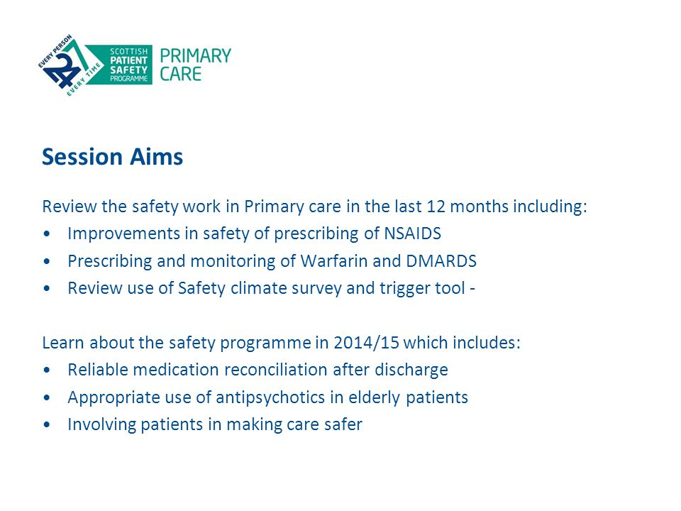 Session Aims Review the safety work in Primary care in the last 12 months including: Improvements in safety of prescribing of NSAIDS.