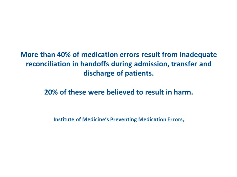 More than 40% of medication errors result from inadequate reconciliation in handoffs during admission, transfer and discharge of patients.