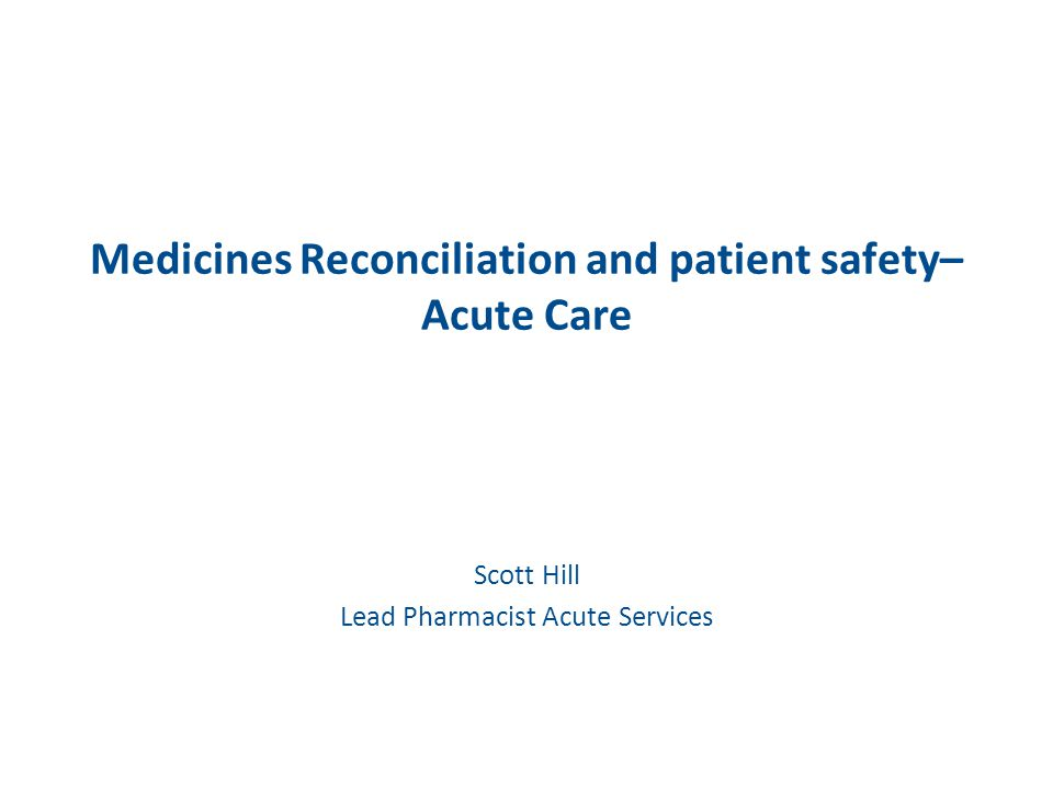 Medicines Reconciliation and patient safety– Acute Care