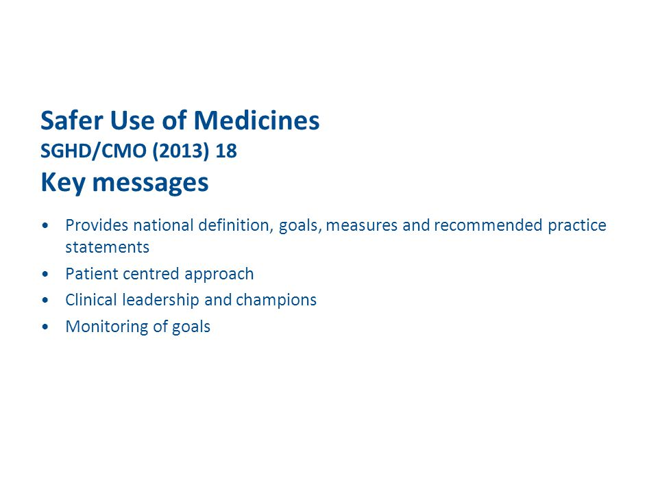 Safer Use of Medicines SGHD/CMO (2013) 18 Key messages