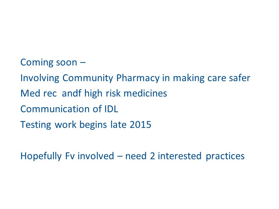 Coming soon – Involving Community Pharmacy in making care safer. Med rec andf high risk medicines.