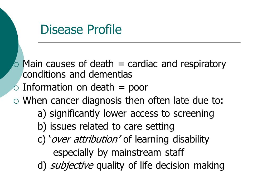 Disease Profile Main causes of death = cardiac and respiratory conditions and dementias. Information on death = poor.