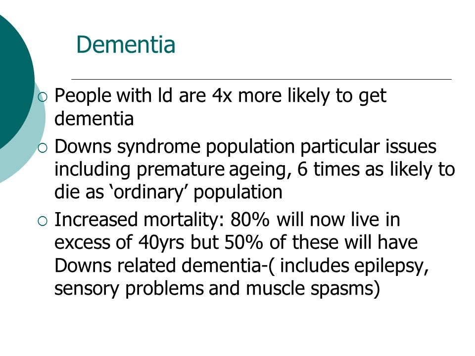 Dementia People with ld are 4x more likely to get dementia