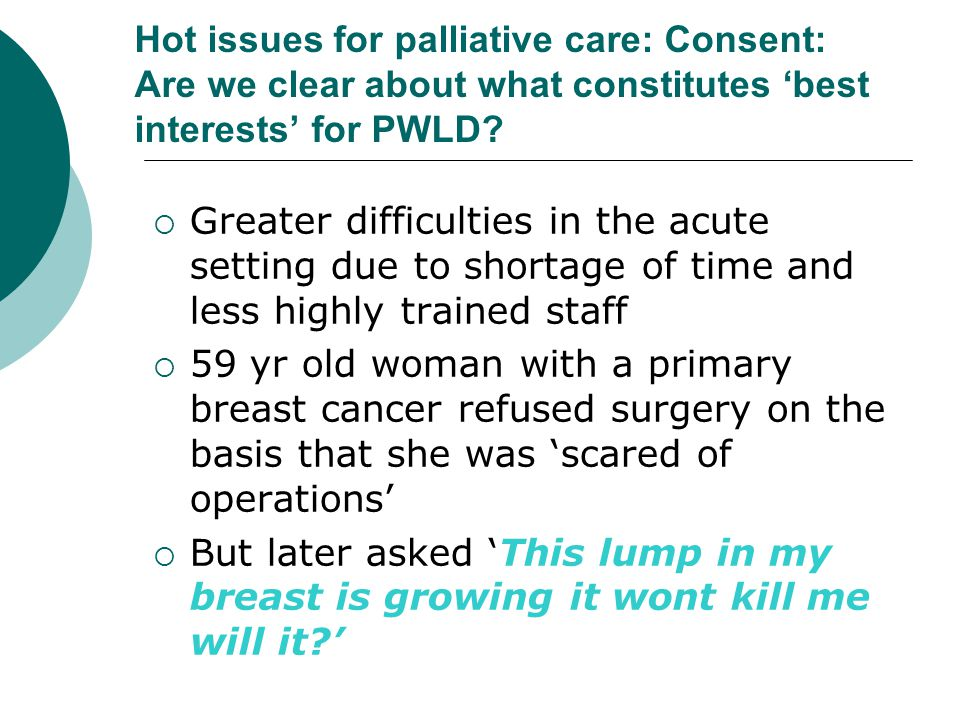 Hot issues for palliative care: Consent: Are we clear about what constitutes 'best interests' for PWLD