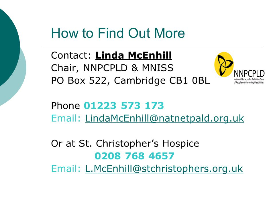 How to Find Out More Contact: Linda McEnhill Chair, NNPCPLD & MNISS