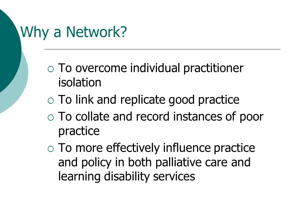 Why a Network To overcome individual practitioner isolation