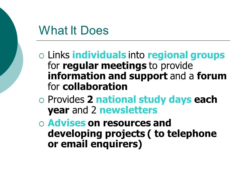 What It Does Links individuals into regional groups for regular meetings to provide information and support and a forum for collaboration.