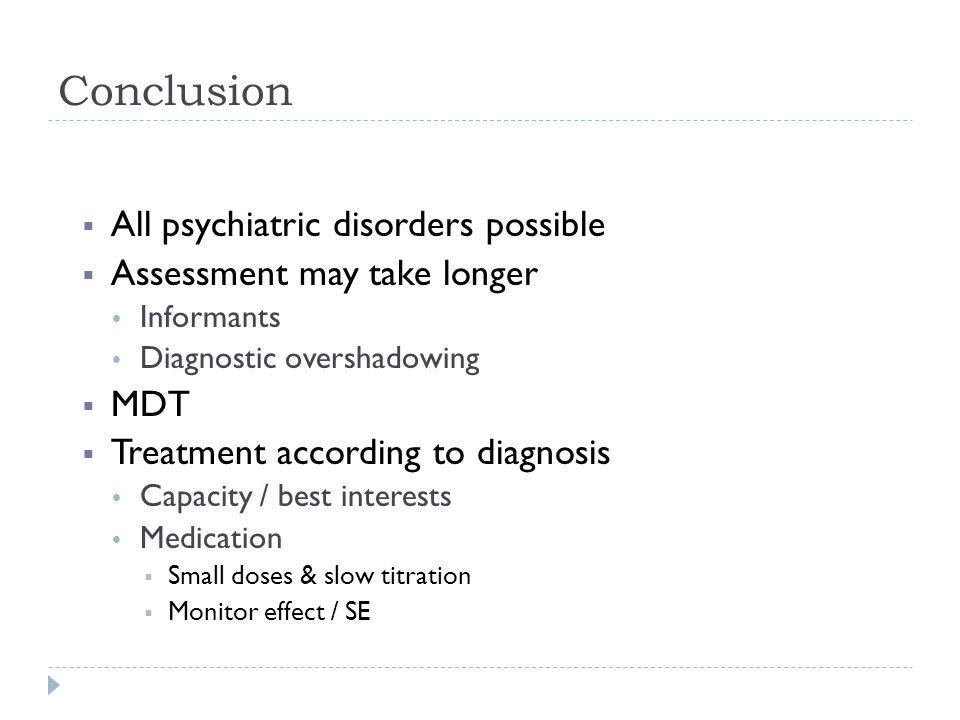 Conclusion All psychiatric disorders possible
