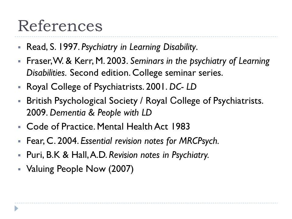 References Read, S. 1997. Psychiatry in Learning Disability.
