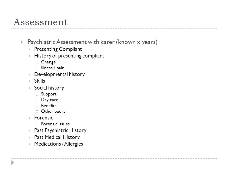 Assessment Psychiatric Assessment with carer (known x years)