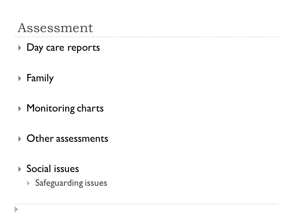 Assessment Day care reports Family Monitoring charts Other assessments