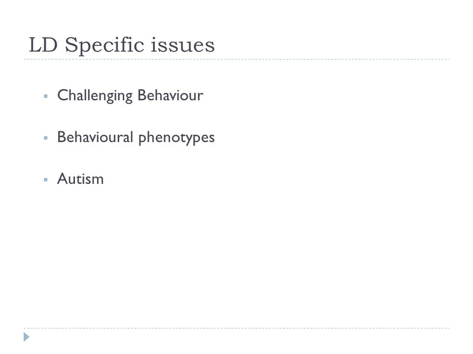 LD Specific issues Challenging Behaviour Behavioural phenotypes Autism