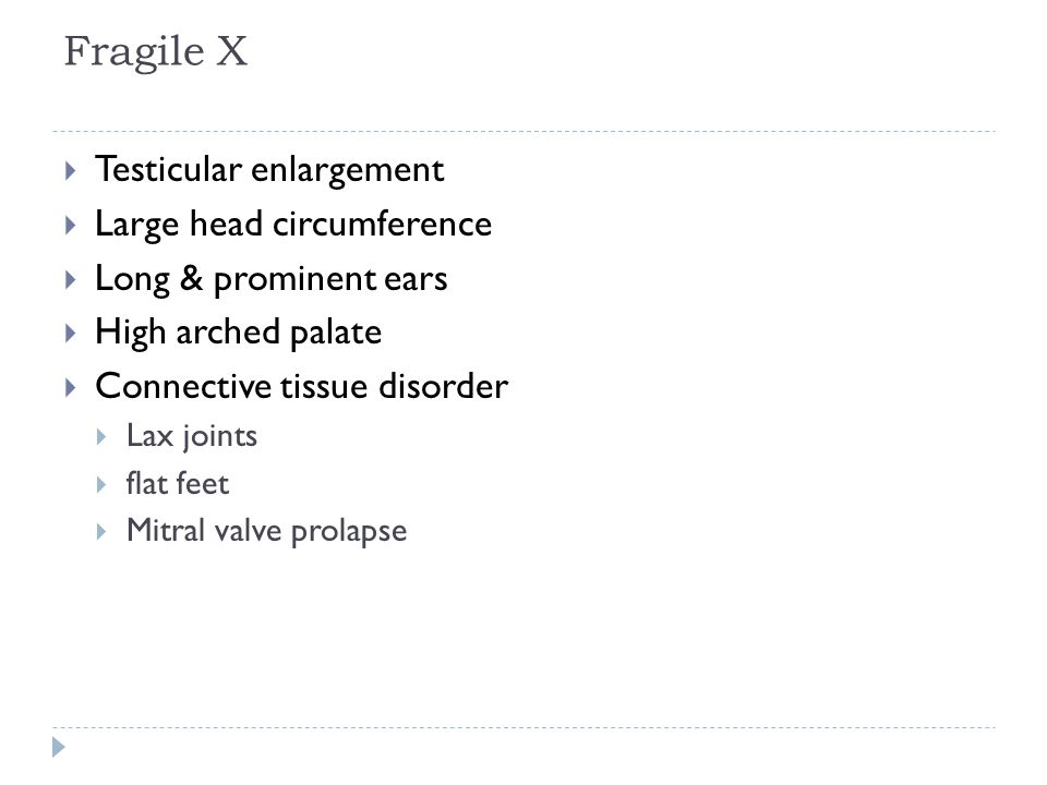 Fragile X Testicular enlargement Large head circumference