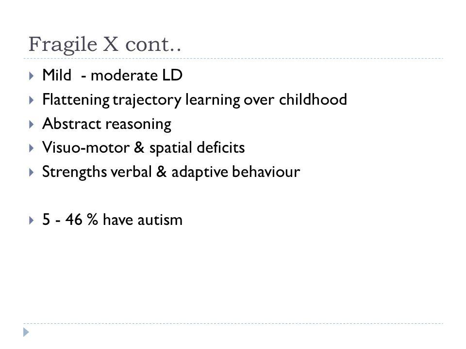 Fragile X cont.. Mild - moderate LD
