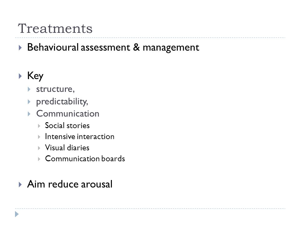 Treatments Behavioural assessment & management Key Aim reduce arousal