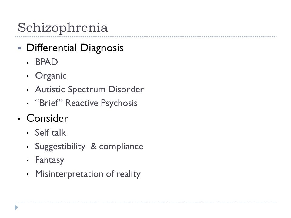 Schizophrenia Differential Diagnosis Consider BPAD Organic