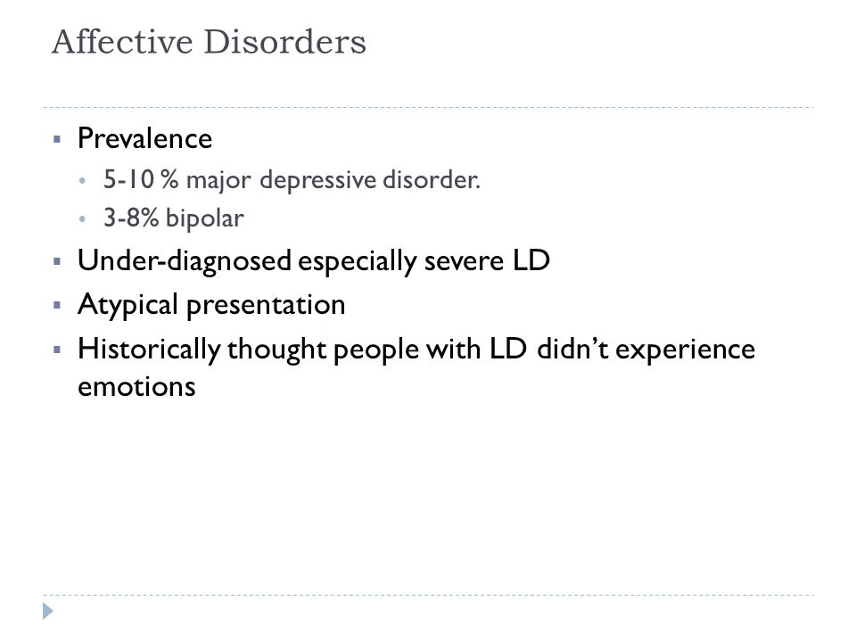 Affective Disorders Prevalence Under-diagnosed especially severe LD