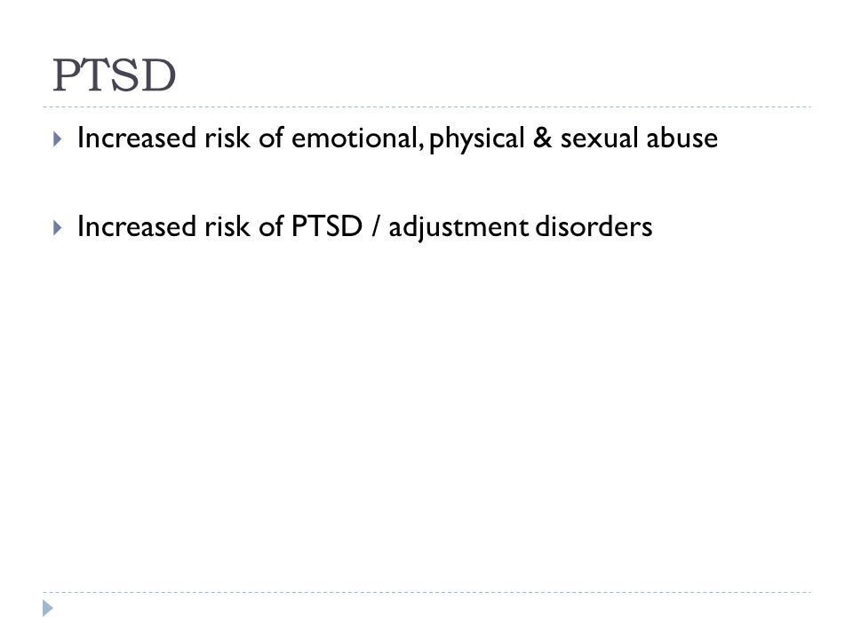 PTSD Increased risk of emotional, physical & sexual abuse