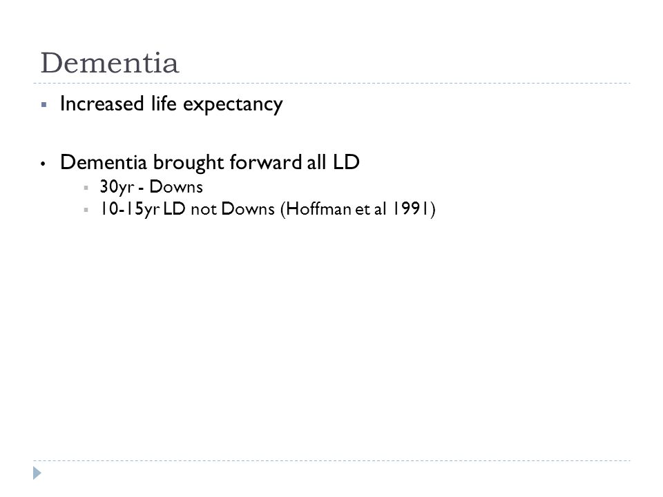 Dementia Increased life expectancy Dementia brought forward all LD