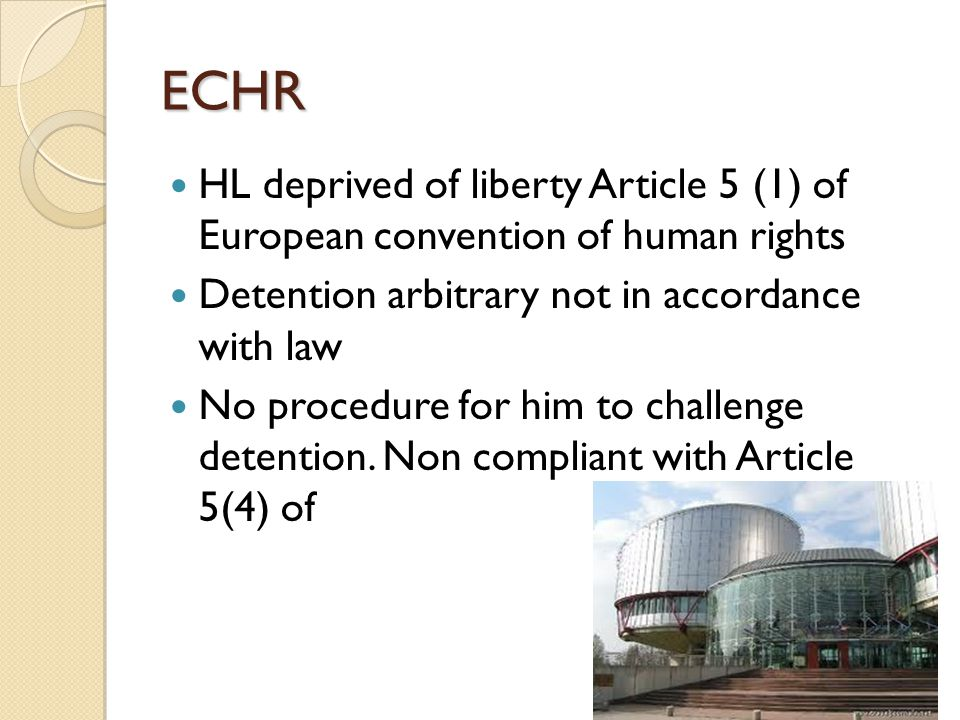 ECHR HL deprived of liberty Article 5 (1) of European convention of human rights. Detention arbitrary not in accordance with law.