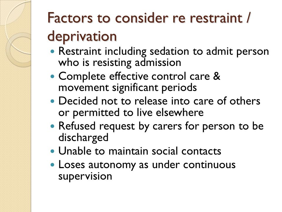 Factors to consider re restraint / deprivation