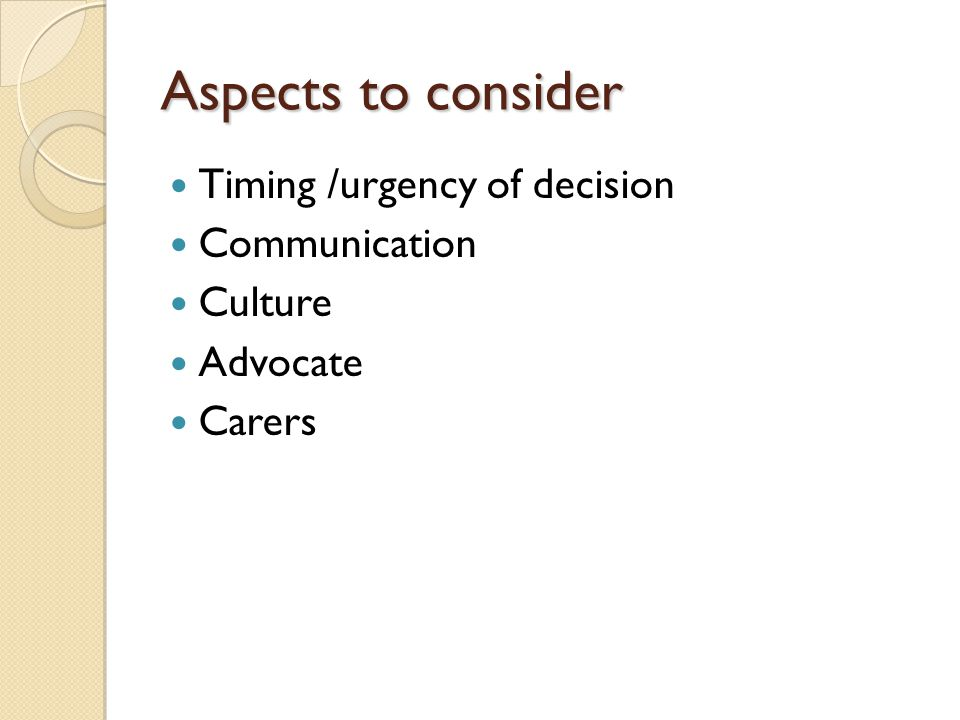 Aspects to consider Timing /urgency of decision Communication Culture