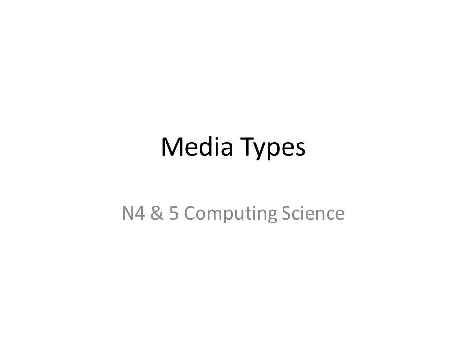 Media Types N4 & 5 Computing Science
