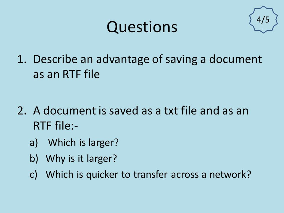 Questions Describe an advantage of saving a document as an RTF file