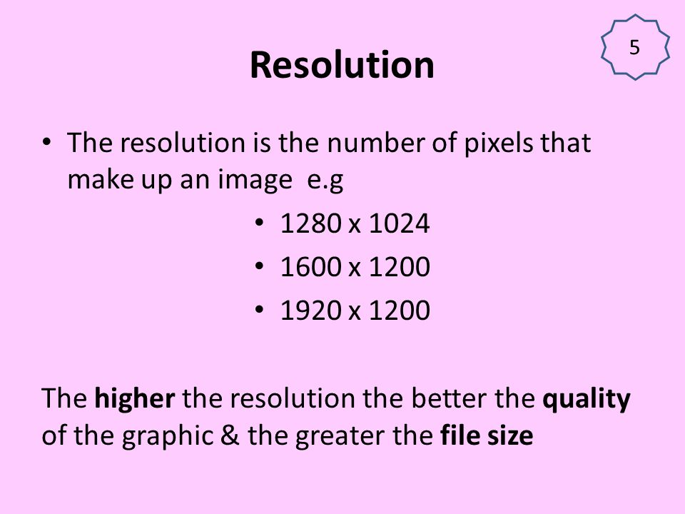 5 Resolution. The resolution is the number of pixels that make up an image e.g. 1280 x 1024. 1600 x 1200.