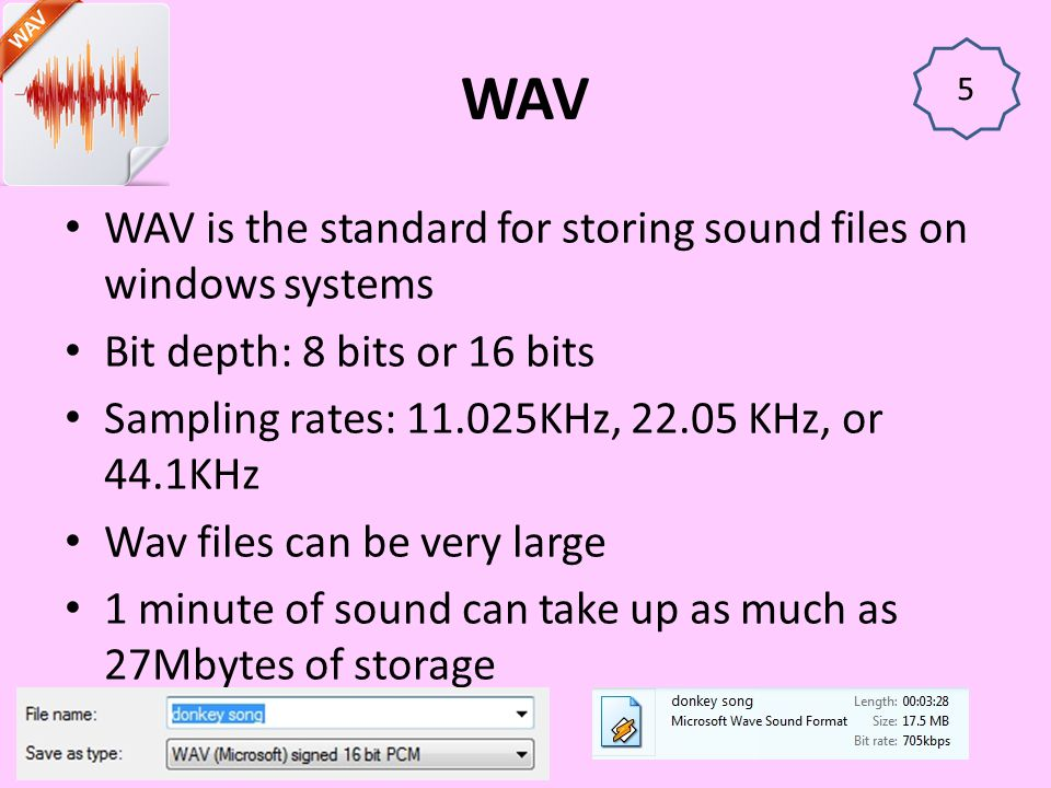 WAV WAV is the standard for storing sound files on windows systems