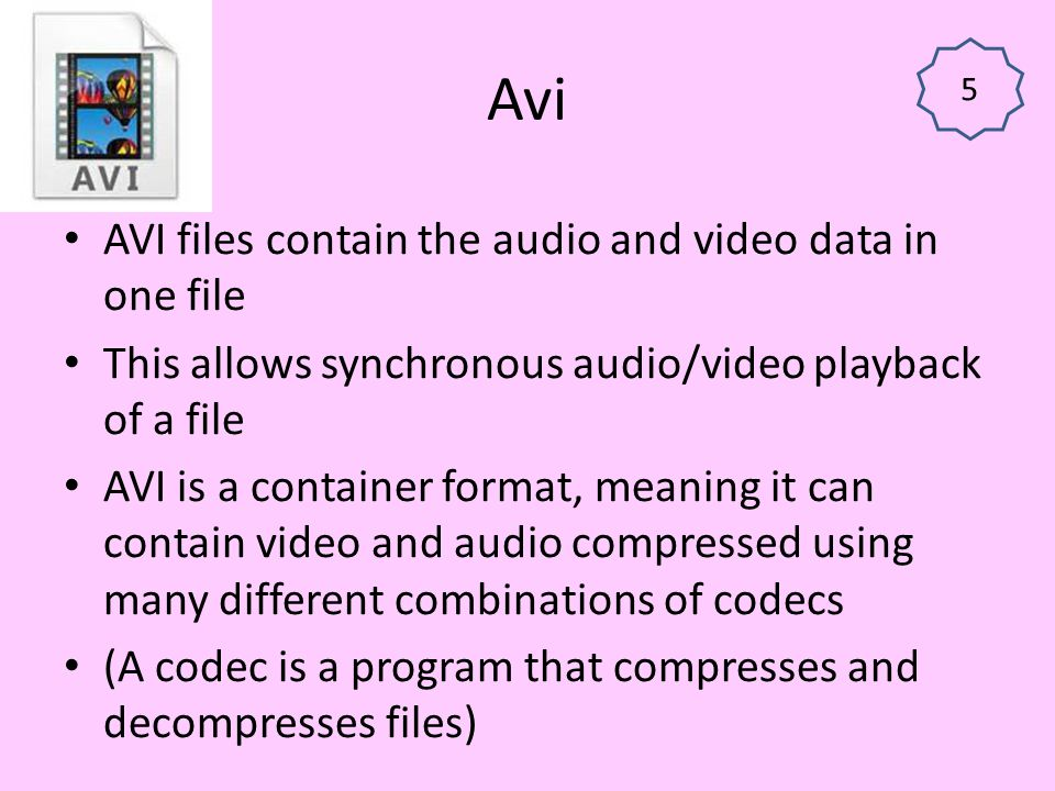 Avi AVI files contain the audio and video data in one file