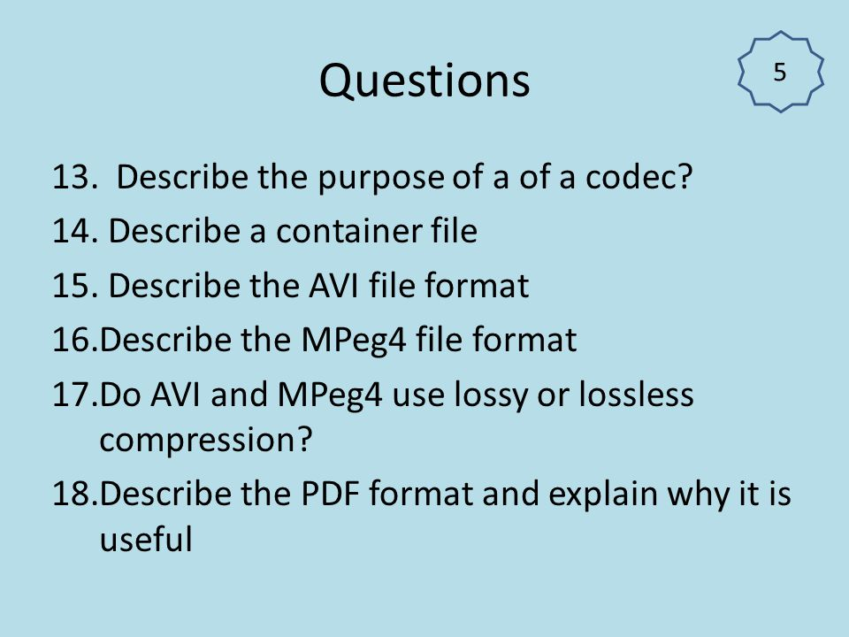 Questions Describe the purpose of a of a codec