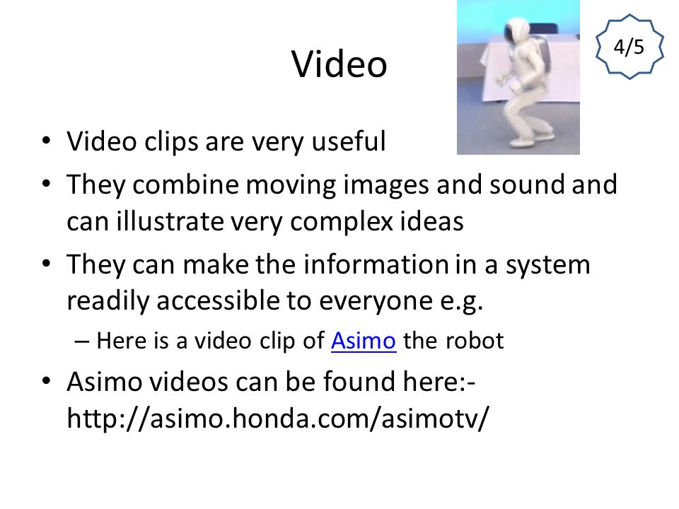 Video Video clips are very useful