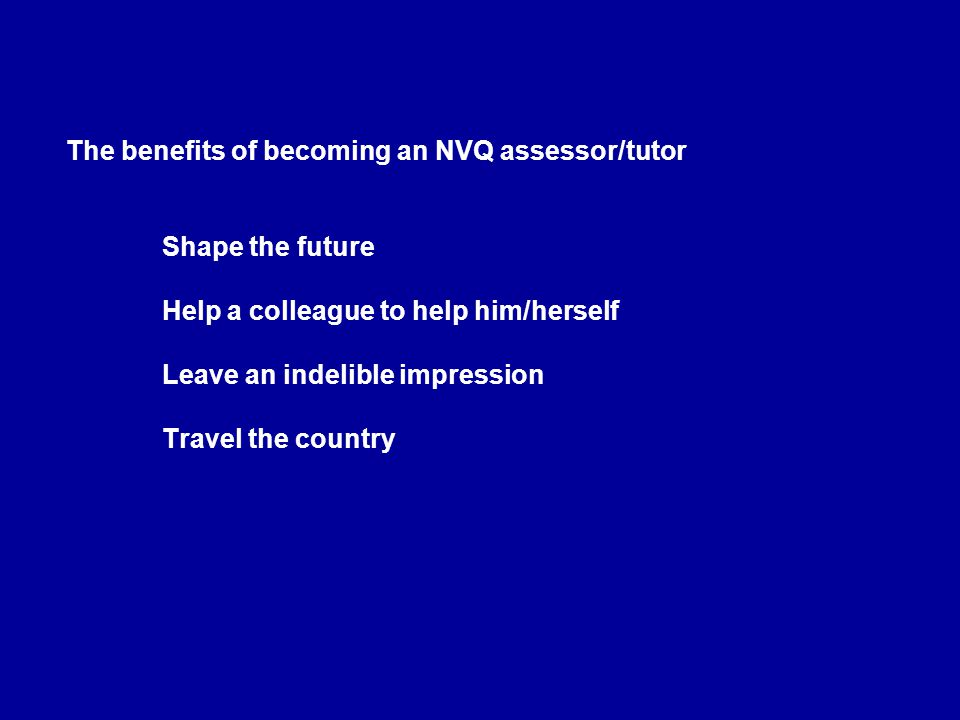 The benefits of becoming an NVQ assessor/tutor. Shape the future