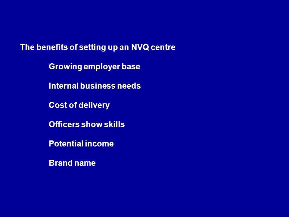 The benefits of setting up an NVQ centre. Growing employer base