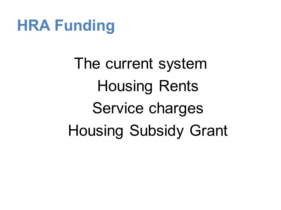 The current system Housing Rents Service charges Housing Subsidy Grant