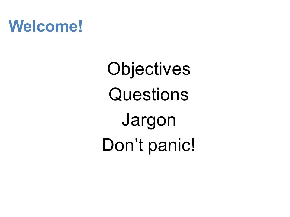 Objectives Questions Jargon Don't panic!