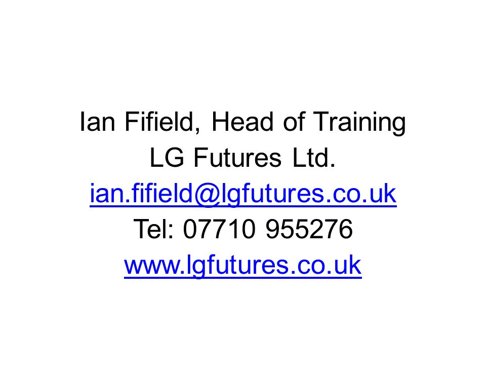 Ian Fifield, Head of Training LG Futures Ltd. ian.