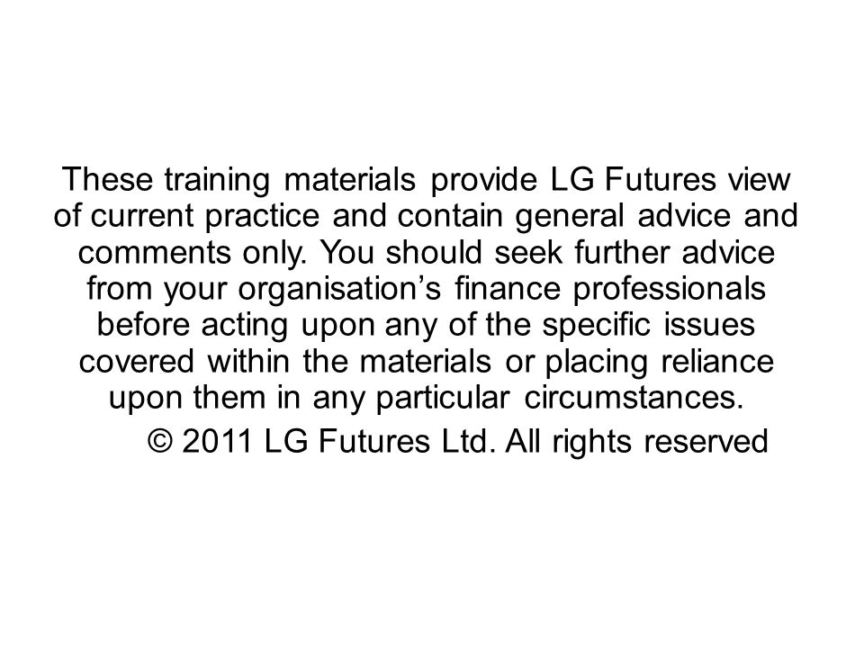 These training materials provide LG Futures view of current practice and contain general advice and comments only.