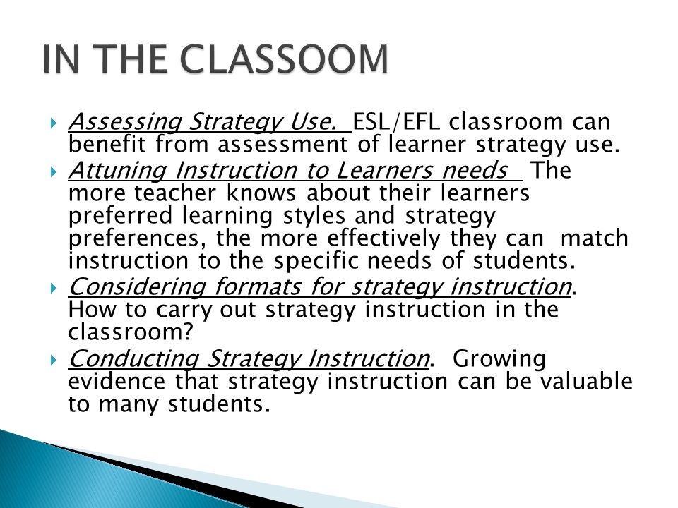 IN THE CLASSOOM Assessing Strategy Use. ESL/EFL classroom can benefit from assessment of learner strategy use.